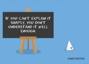 If can't explain it simply, you don't understand well enough. – Albert Einstein